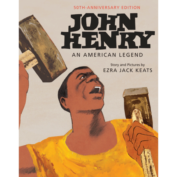 50th anniversary edition of John Henry: An American Legend by Ezra Jack Keats, published in hardback by Random House