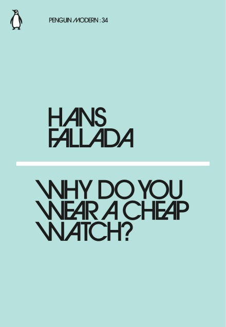 Hans Fallada - Why Do You Wear A Cheap Watch?