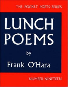 Frank O'Hara - Lunch Poems