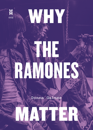 Donna Gaines - Why The Ramones Matter