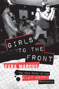 Sara Marcus - Girls To The Front