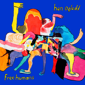 Free Humans by Hen Ogledd on Weird World (the album cover shows a colourful abstract illustration - a collage of shapes out of which protrude various arms and legs - against a blue background. The band name appears in the top-right corner, and the title in the bottom-left; both band name and album title are written in yellow hand-drawn text against the blue background)