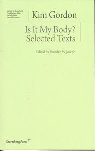 Kim Gordon - Is It My Body?: Selected Texts
