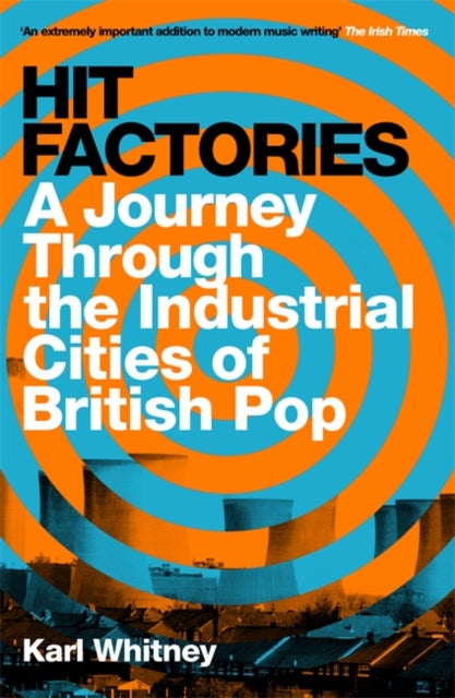 Hit Factories: A Journey Through the Industrial Cities of British Pop by Karl Whitney, published in paperback by Weidenfeld & Nicolson