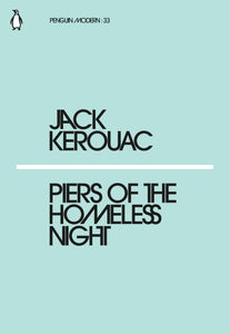 Jack Kerouac - Piers Of The Homeless Night