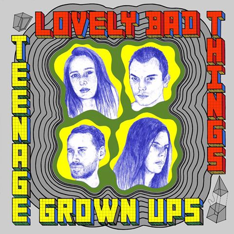 Lovely Bad Things - Teenage Grown Ups