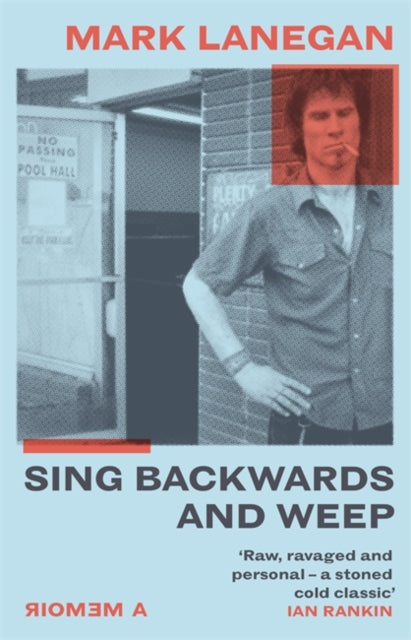 Sing Backwards And Weep by Mark Lanegan (the book cover depicts Mark Lanegan stood near a wall outside a pool hall doorway; they have a hand on their hip and a cigarette in their mouth, and look downward; they look tough)