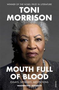 Toni Morrison - Mouth Full of Blood: Essays, Speeches, Meditations