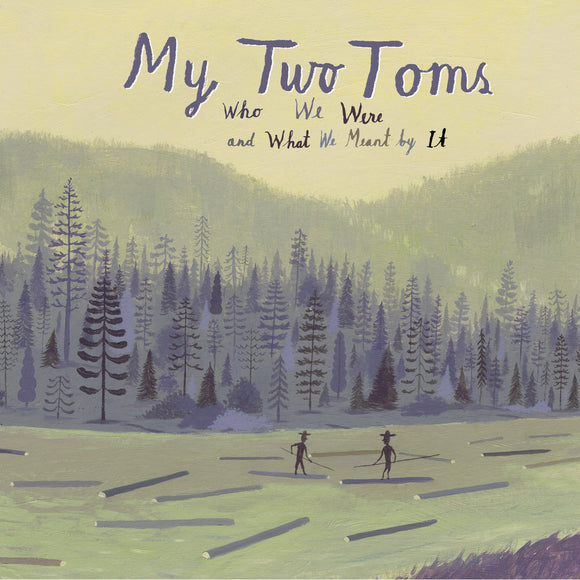 Who We Were and What We Meant by It by My Two Toms on Stitch-Stitch Records