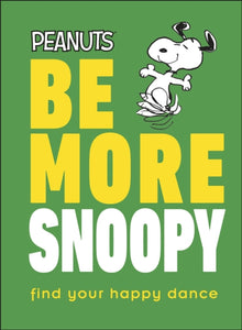 Be More Snoopy by Nat Gertler, published in hardback by Dorling Kindersly
