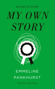 Emmeline Pankhurst - My Own Story (Extracts From)