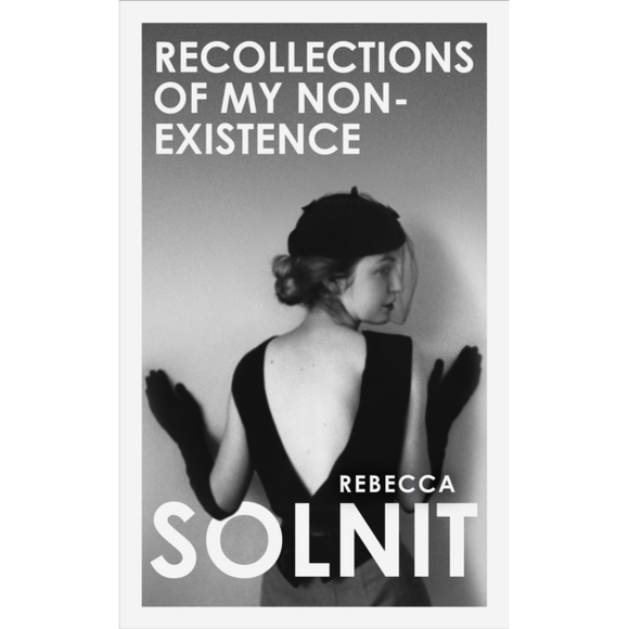 Rebecca Solnit - Recollections Of My Non-Existence