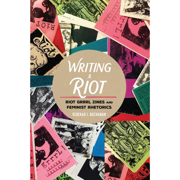 Writing A Riot: Riot Grrrls And Feminist Rhetorics by Rebekah J. Buchanan, published in paperback by Peter Lang Publishing