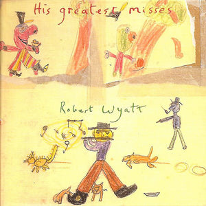 His Greatest Misses by Robert Wyatt on Domino Records