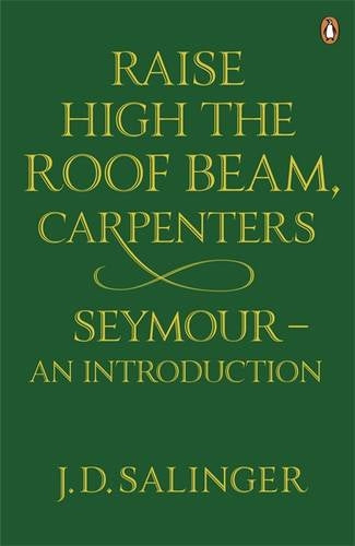 J.D. Salinger - Raise High The Roof Beam, Carpenters / Seymour - An Introduction
