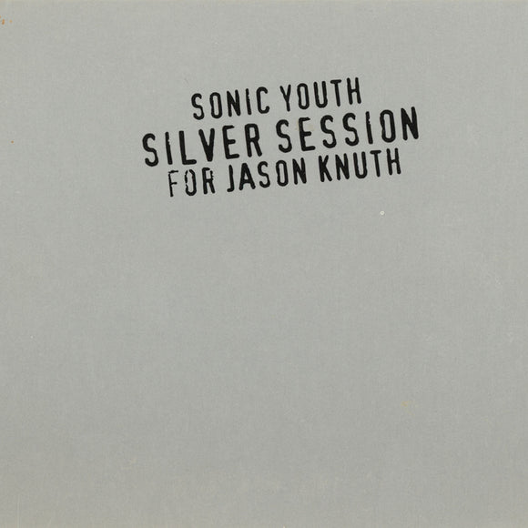 Silver Session For Jason Knuth by Sonic Youth on Sonic Knuth Records