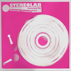 Electrically Possessed: Switched On Vol.4 by Stereolab on Duophonic UHF Disks in deluxe mirri board sleeve