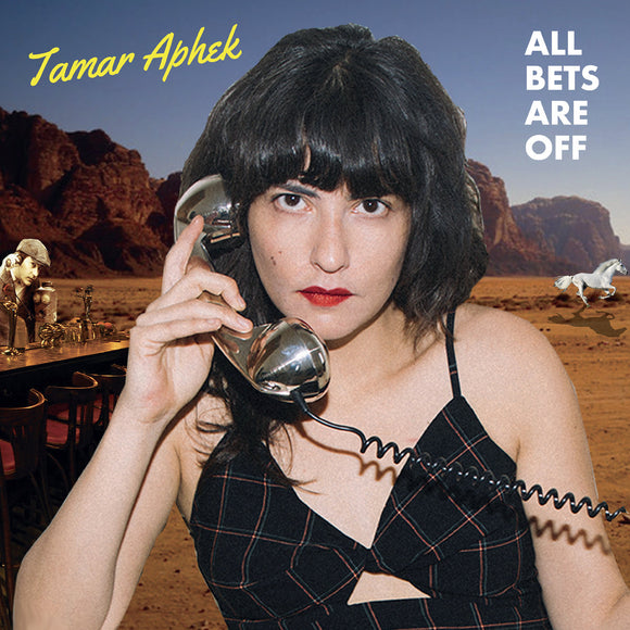All Bets Are Off by Tamar Aphek on Kill Rock Stars (the album cover is a photograph of Aphek holding a silver telephone receiver up to their ear as they stare at the camera; the background is a montage of a desert landscape with a white running horse and a man stood behind a bar of a pub)