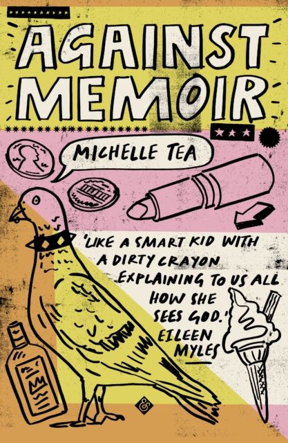 Michelle Tea - Against Memoir