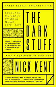 Nick Kent - The Dark Stuff: Selected Writings On Rock Music 1972-1993