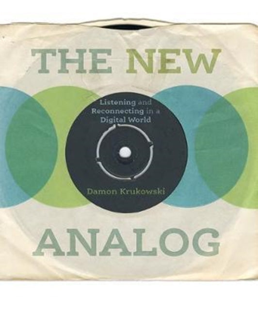 Damon Krukowski - The New Analog: Listening And Reconnecting In A Digital World