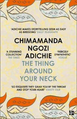 Chimamanda Ngozi Adichie - The Thing Around Your Neck