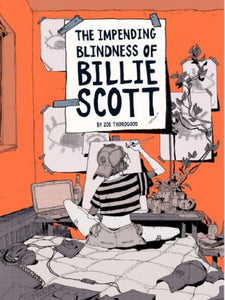 The Impending Blindness Of Billie Scott by Zoe Thorogood, published in paperback by Avery Hill