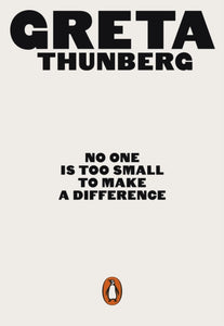 No One Is Too Small To Make A Difference by Greta Thunberg, published in paperback by Penguin Books