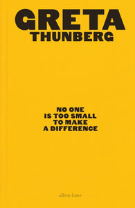 Greta Thunberg - No One Is Too Small To Make A Difference: Illustrated Edition