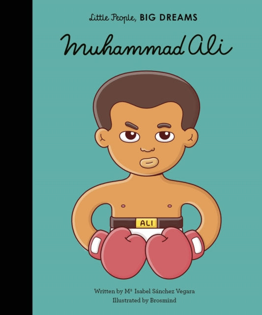 Muhammad Ali by Maria Isabel Sanchez Vegara and Brosmind, part of the Little People, Big Dreams series by Francis Lincoln Publishers