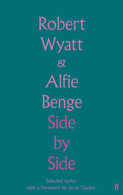 Side By Side by Robert Wyatt and Alfie Benge, published in hardback by Faber & Faber