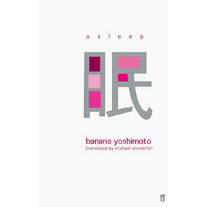 Asleep by Banana Yoshimoto, published in paperback by Faber & Faber