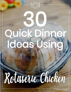 30 Quick Dinner Ideas Using Rotisserie Chicken