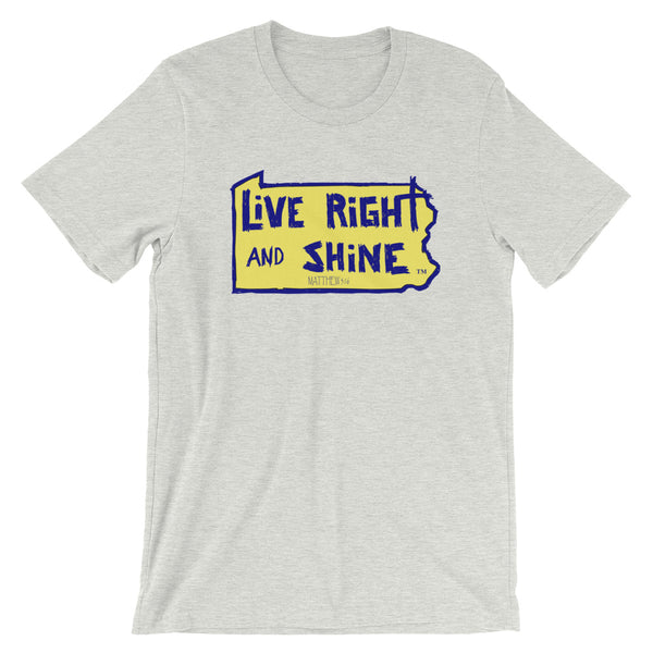"""LiVE RiGHT and SHiNE"" in PA Short-sleeve Unisex T-Shirt"