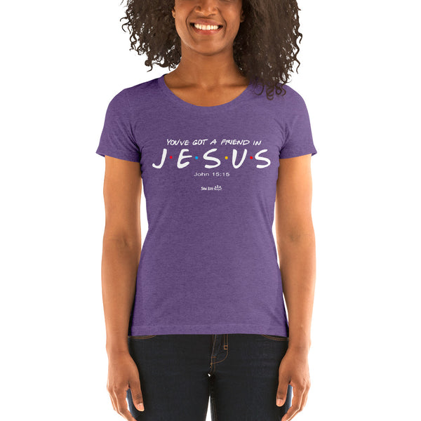 """You've Got a Friend in JESUS"" Ladies' short sleeve t-shirt"
