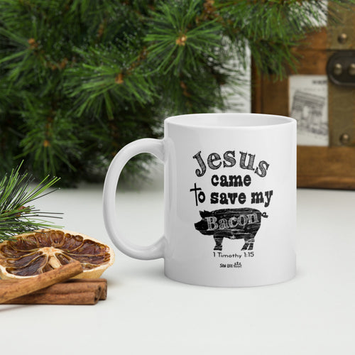 """Jesus Saved My Bacon"" Mug 11 and 15 oz."