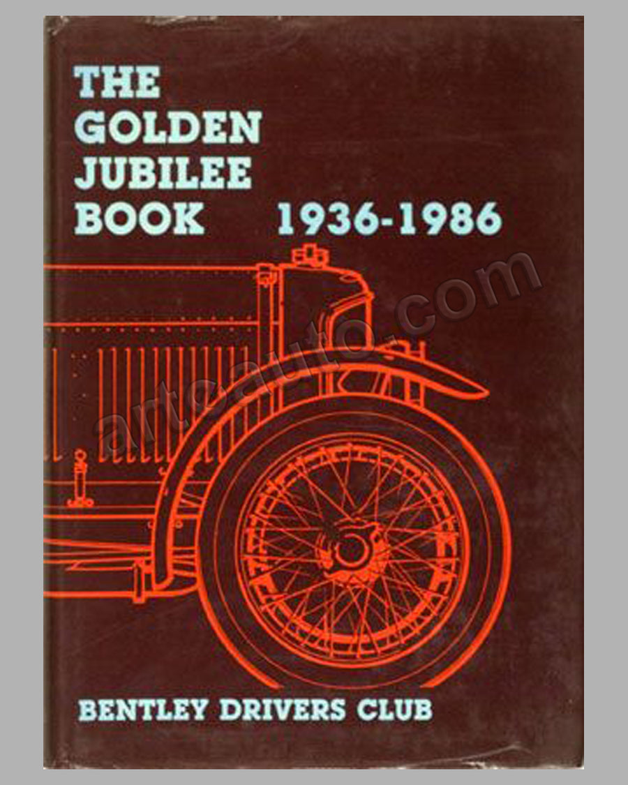 Bentley Drivers Club - The Golden Jubilee Book 1936-1986 edited by J. Nutter