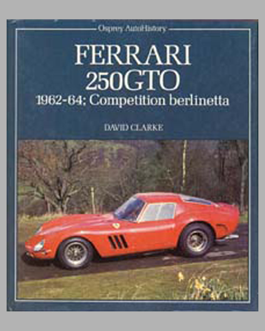 Ferrari 250 GTO 1962-64 Competition Berlinetta book by David Clarke