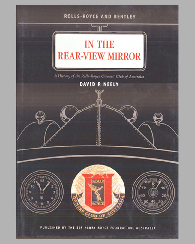 In The Rear-View Mirror-A History of the Rolls-Royce Owners' Club of Australia book by David R. Neely, 1st ed., 2004
