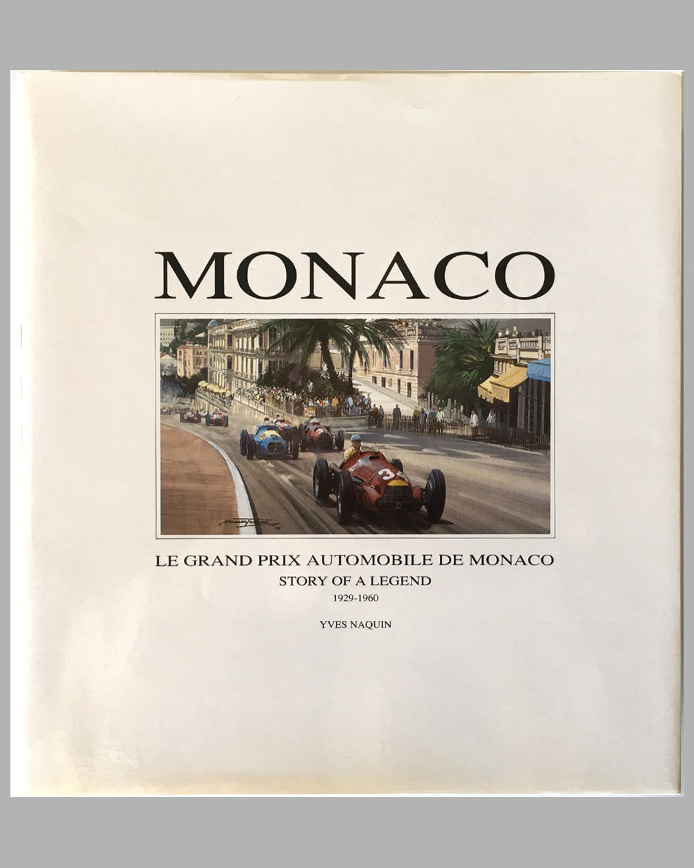 Le Grand Prix Automobile de Monaco – Story of a Legend 1929-1960 book by Yves Naquin