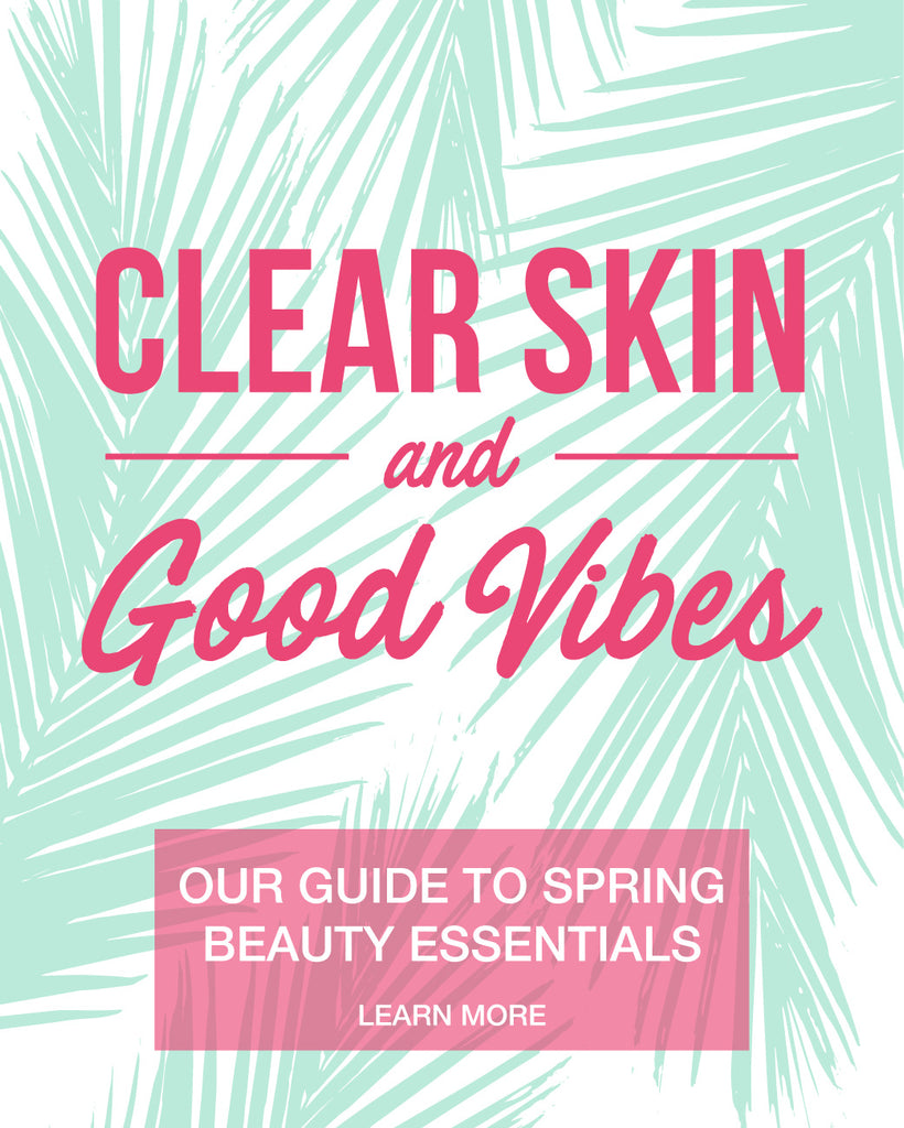 Clear Skin & Good Vibes: Our Guide to Spring Beauty Essentials