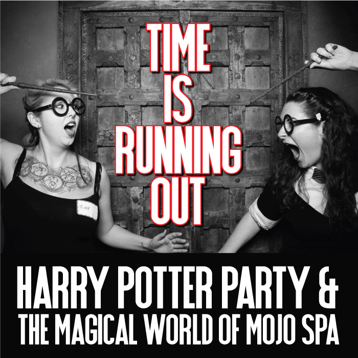 Time is Running Out! Harry Potter Party & the Magical World of Mojo Spa