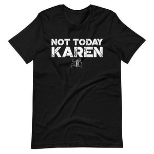 "Unisex ""Not Today Karen"" T-Shirt"