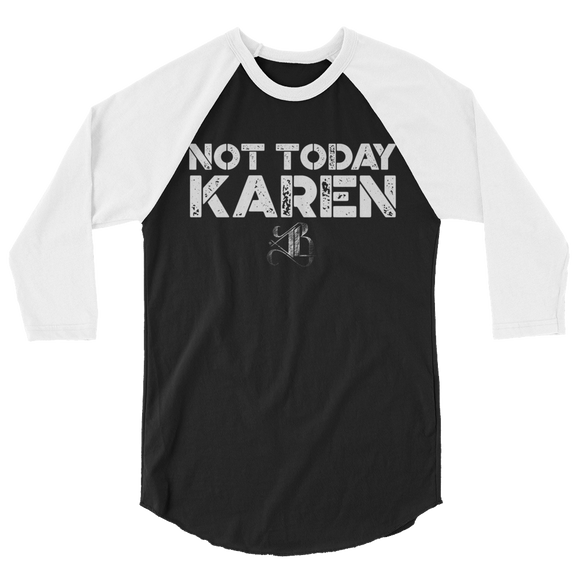 Not Today Karen Unisex/Men's ¾ Sleeve
