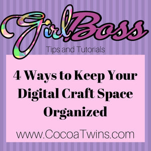 4 Ways to Keep Your Digital Craft Space Organized