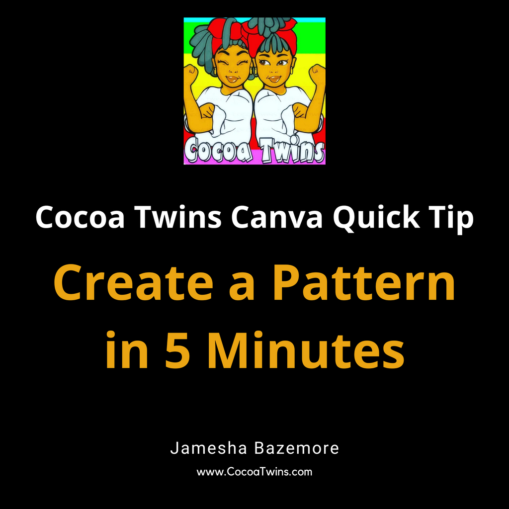 Cocoa Twins Canva Quick Tip - Create a Pattern in 5 Minutes