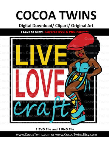 Digital Download  - Live, Love, Craft- SVG Layered File and PNG File Format