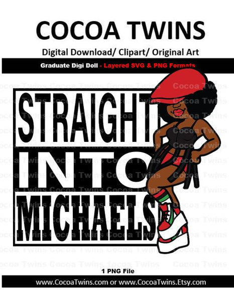 Digital Download  - Straight Into Michaels - SVG Layered File and PNG File Format
