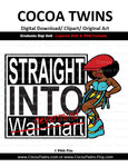 Digital Download  - Straight Into Walmart - SVG Layered File and PNG File Format