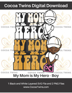 Digital Download  -  My Mom is My Hero - Boy - SVG Layered File and PNG File Format - Cocoa Twins